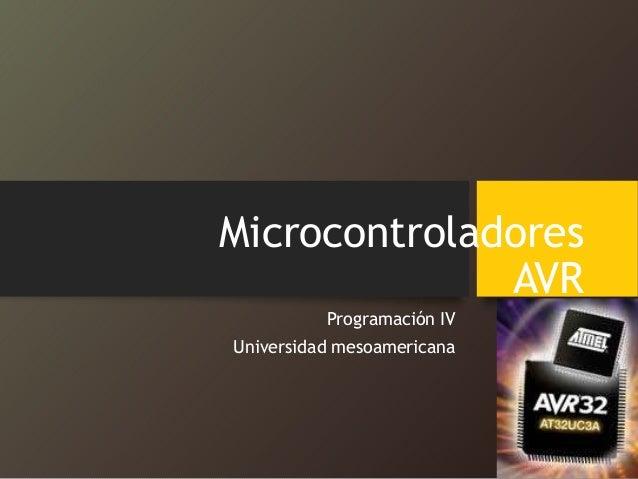 Microcontroladores AVR Programación IV Universidad mesoamericana