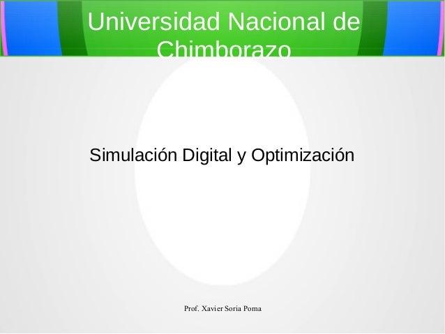 Universidad Nacional de Chimborazo  Simulación Digital y Optimización  Prof. Xavier Soria Poma