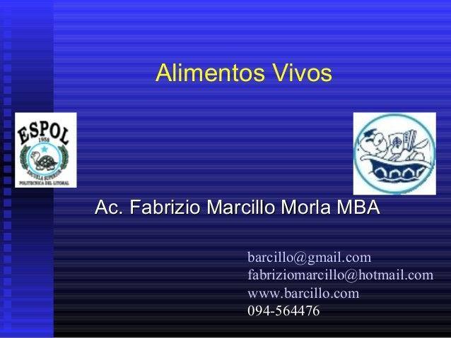Alimentos VivosAc. Fabrizio Marcillo Morla MBA                barcillo@gmail.com                fabriziomarcillo@hotmail.c...