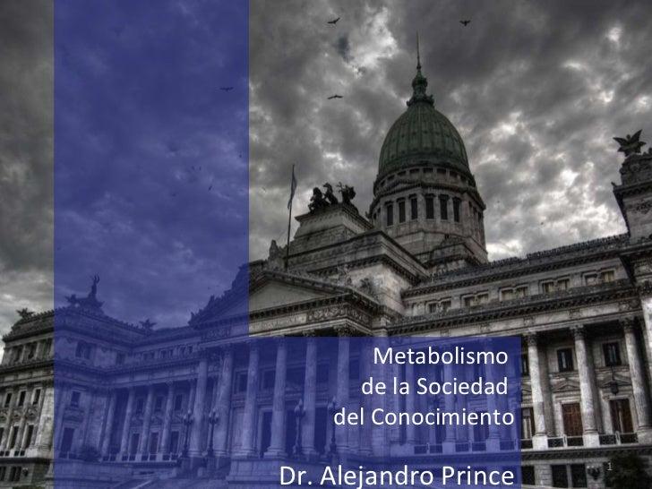 Metabolismo  de la Sociedad  del Conocimiento Dr. Alejandro Prince