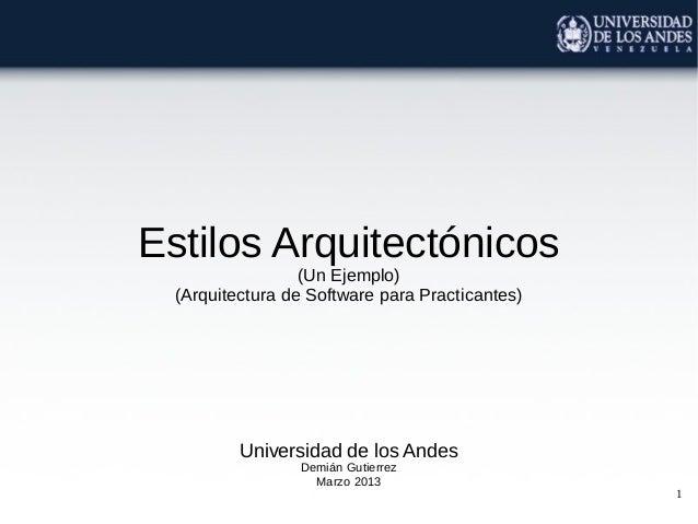 Estilos Arquitectónicos                  (Un Ejemplo)  (Arquitectura de Software para Practicantes)          Universidad d...