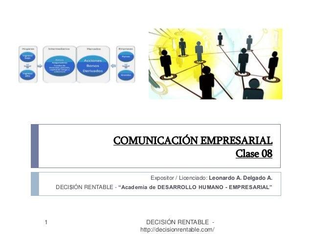 """COMUNICACIÓN EMPRESARIAL Clase 08 Expositor / Licenciado: Leonardo A. Delgado A. DECI$IÓN RENTABLE - """"Academia de DESARROL..."""