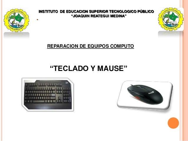 """INSTITUTO DE EDUCACION SUPERIOR TECNOLOGICO PÚBLICO """"JOAQUIN REATEGUI MEDINA""""  REPARACION DE EQUIPOS COMPUTO """"TECLADO Y M..."""