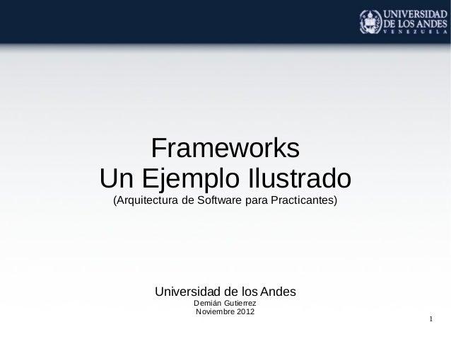 1FrameworksUn Ejemplo Ilustrado(Arquitectura de Software para Practicantes)Universidad de los AndesDemián GutierrezNoviemb...