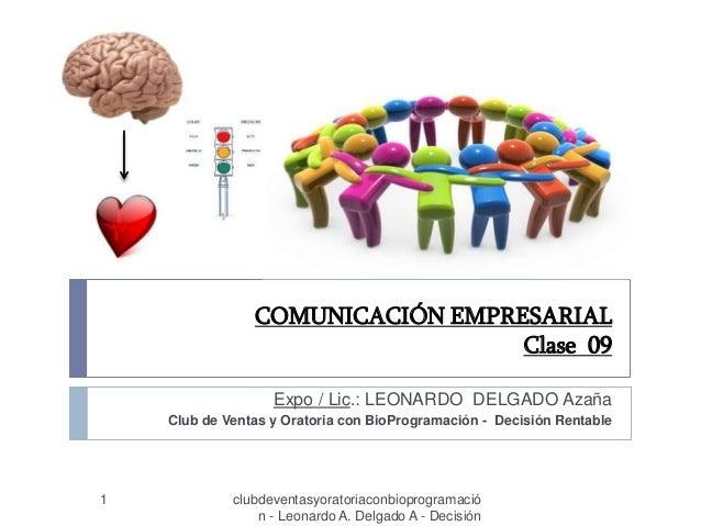 COMUNICACIÓN EMPRESARIAL Clase 09 1 clubdeventasyoratoriaconbioprogramació n - Leonardo A. Delgado A - Decisión Expo / Lic...