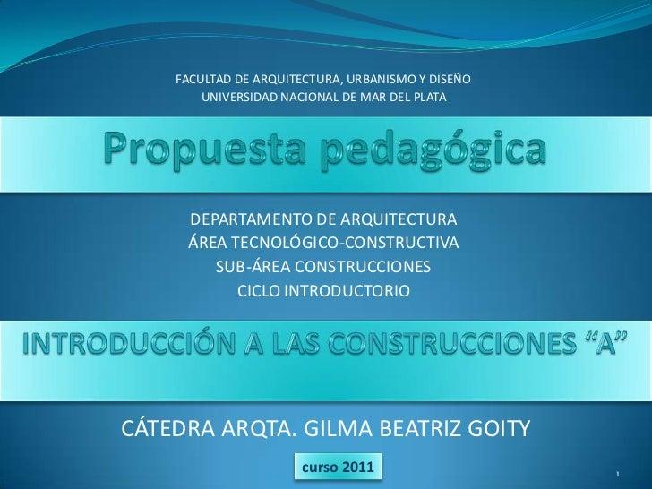 FACULTAD DE ARQUITECTURA, URBANISMO Y DISEÑO<br />UNIVERSIDAD NACIONAL DE MAR DEL PLATA<br />Propuesta pedagógica <br />DE...
