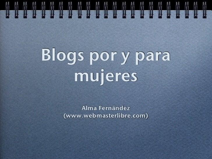Blogs por y para     mujeres       Alma Fernández   (www.webmasterlibre.com)