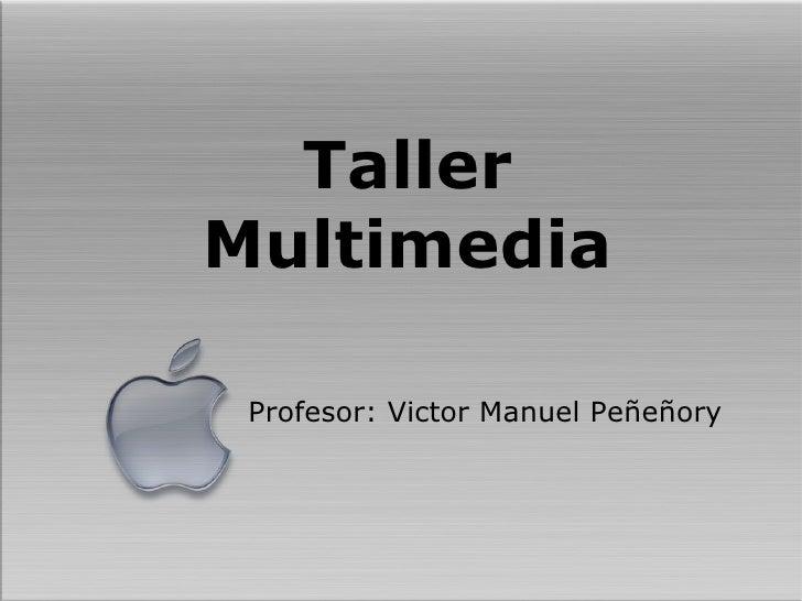 Taller Multimedia <ul><li>Profesor: Victor Manuel Peñeñory </li></ul>