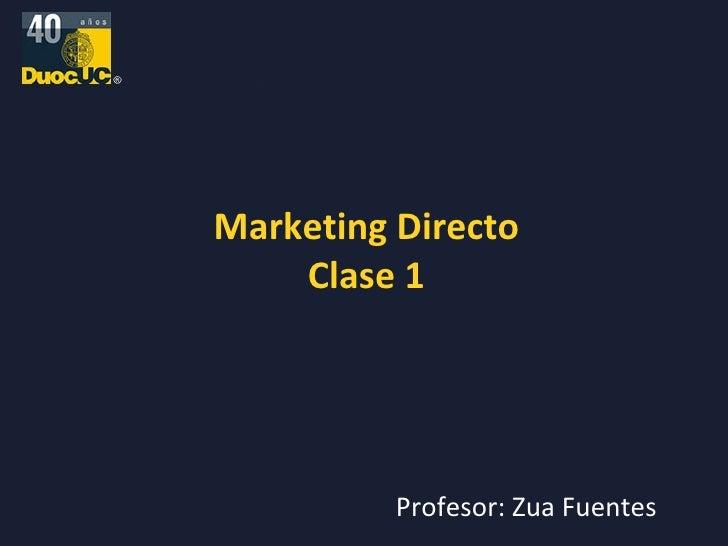 Marketing Directo Clase 1 Profesor: Zua Fuentes