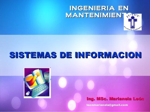 INGENIERIAINGENIERIA ENEN MANTENIMIENTOMANTENIMIENTO SISTEMAS DE INFORMACIONSISTEMAS DE INFORMACION IngIng.. MMSScc.. Mari...