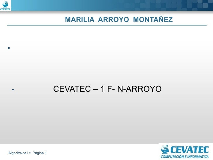 MARILIA  ARROYO  MONTAÑEZ <ul><ul><li>CEVATEC – 1 F- N-ARROYO </li></ul></ul>Algorítmica I     Página