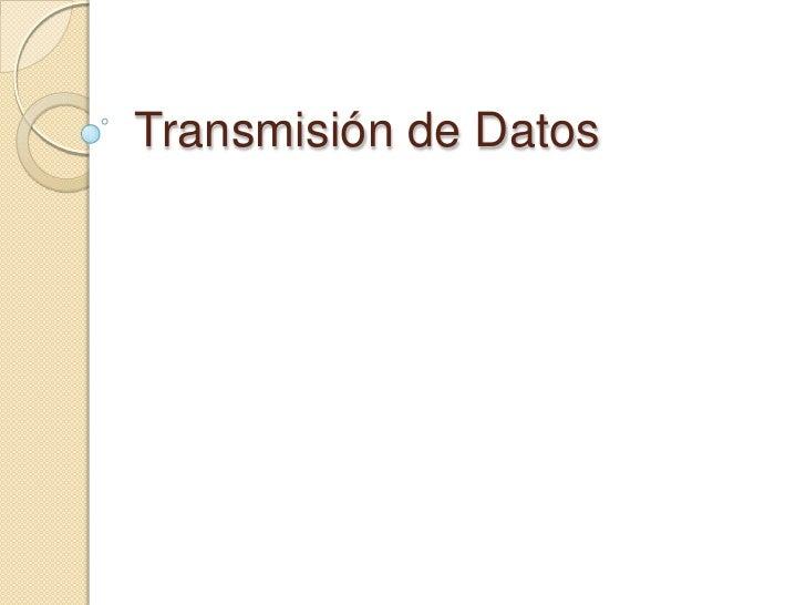 Transmisión de Datos<br />
