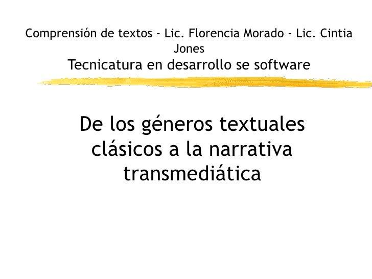 Comprensión de textos - Lic. Florencia Morado - Lic. Cintia Jones Tecnicatura en desarrollo se software De los géneros tex...