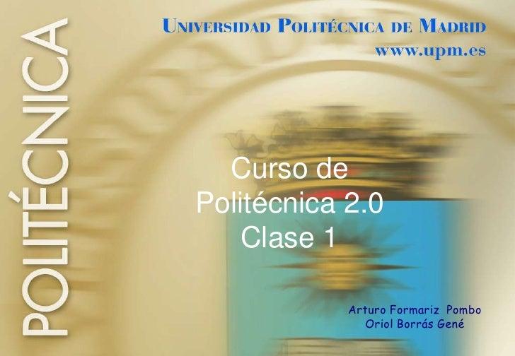 Curso dePolitécnica 2.0Clase 1<br />Arturo Formariz  Pombo<br />Oriol Borrás Gené<br />