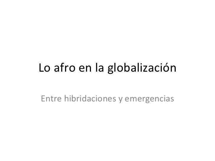 Lo afro en la globalización Entre hibridaciones y emergencias