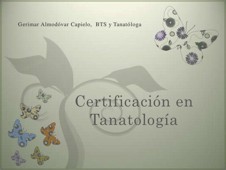 Gerimar Almodóvar Capielo, BTS y Tanatóloga                   Certificación en                    Tanatología
