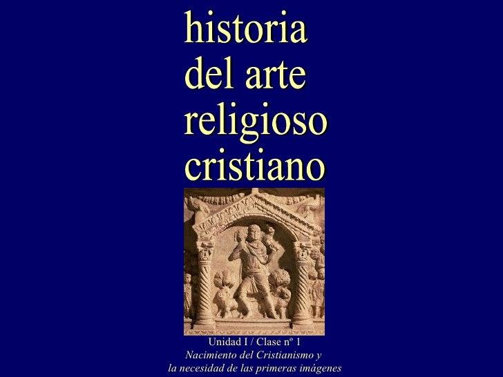 Unidad I / Clase nº 1    Nacimiento del Cristianismo yla necesidad de las primeras imágenes