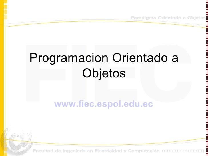 Programacion Orientado a Objetos www.fiec.espol.edu.ec