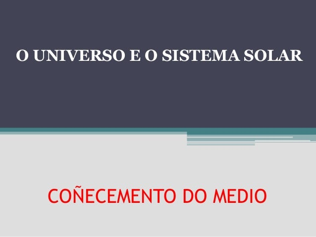 O UNIVERSO E O SISTEMA SOLAR   COÑECEMENTO DO MEDIO