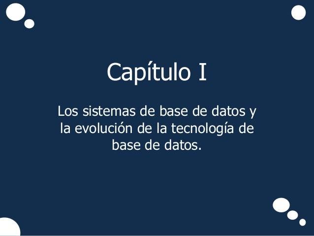 Capítulo ILos sistemas de base de datos yla evolución de la tecnología de         base de datos.