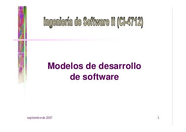 Modelos de desarrollo de software  septiembre de 2007  1