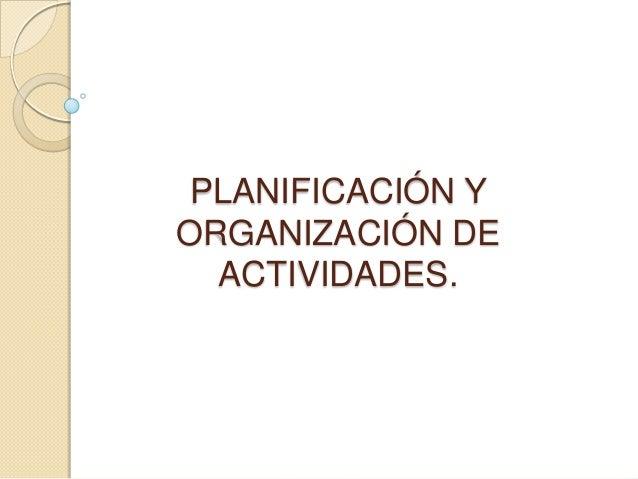 PLANIFICACIÓN Y ORGANIZACIÓN DE ACTIVIDADES.