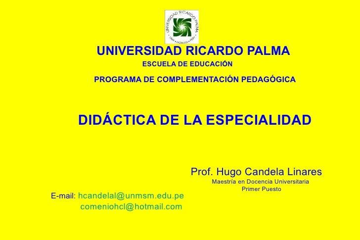 UNIVERSIDAD RICARDO PALMA   ESCUELA DE EDUCACIÓN   PROGRAMA DE COMPLEMENTACIÓN PEDAGÓGICA DIDÁCTICA DE LA ESPECIALIDAD Pro...