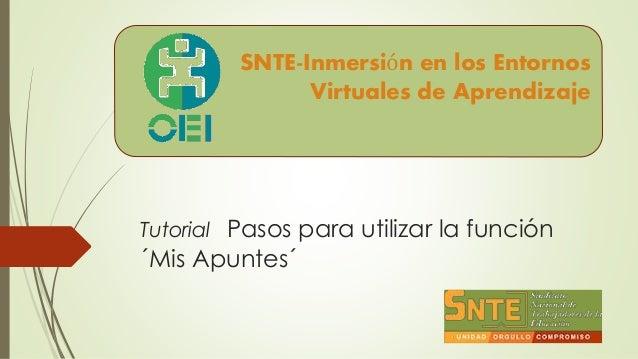 Tutorial Pasos para utilizar la función ´Mis Apuntes´ SNTE-Inmersión en los Entornos Virtuales de Aprendizaje