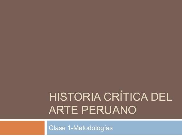HISTORIA CRÍTICA DELARTE PERUANOClase 1-Metodologías