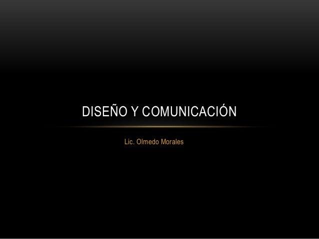 Lic. Olmedo Morales DISEÑO Y COMUNICACIÓN