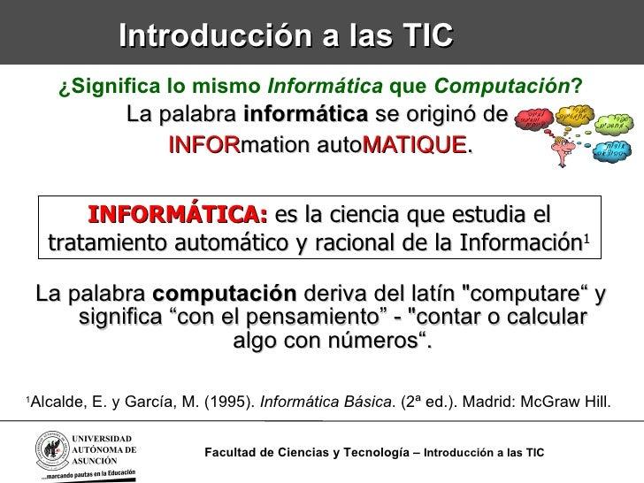 Introducción a las TIC <ul><li>¿Significa lo mismo  Informática  que  Computación ? </li></ul><ul><li>La palabra  i nformá...