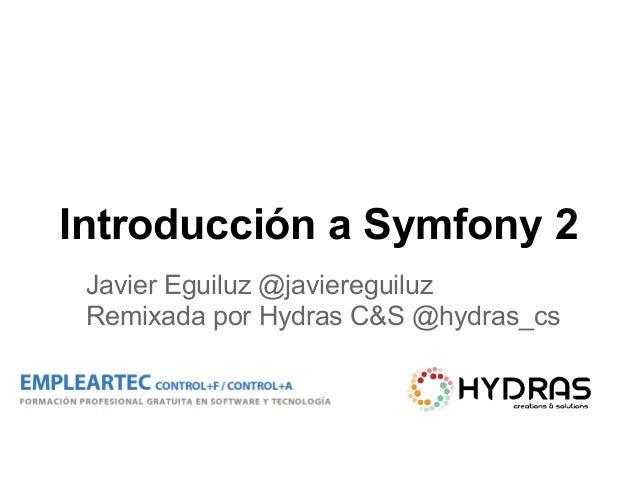 Introducción a Symfony 2 Javier Eguiluz @javiereguiluz Remixada por Hydras C&S @hydras_cs