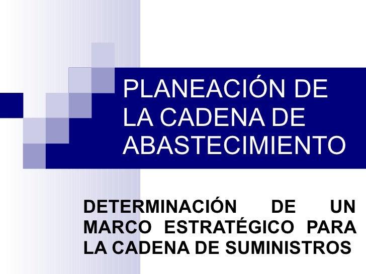 PLANEACIÓN DE LA CADENA DE ABASTECIMIENTO DETERMINACIÓN DE UN MARCO ESTRATÉGICO PARA LA CADENA DE SUMINISTROS