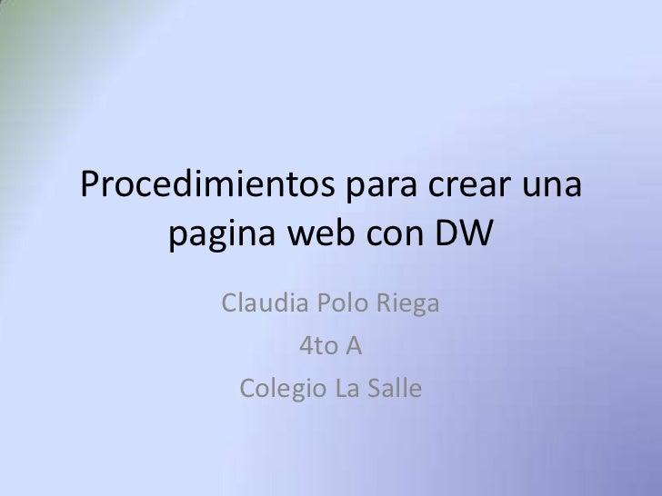 Procedimientos para crear una     pagina web con DW        Claudia Polo Riega              4to A         Colegio La Salle