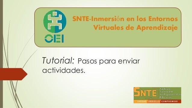 Tutorial: Pasos para enviar actividades. SNTE-Inmersión en los Entornos Virtuales de Aprendizaje