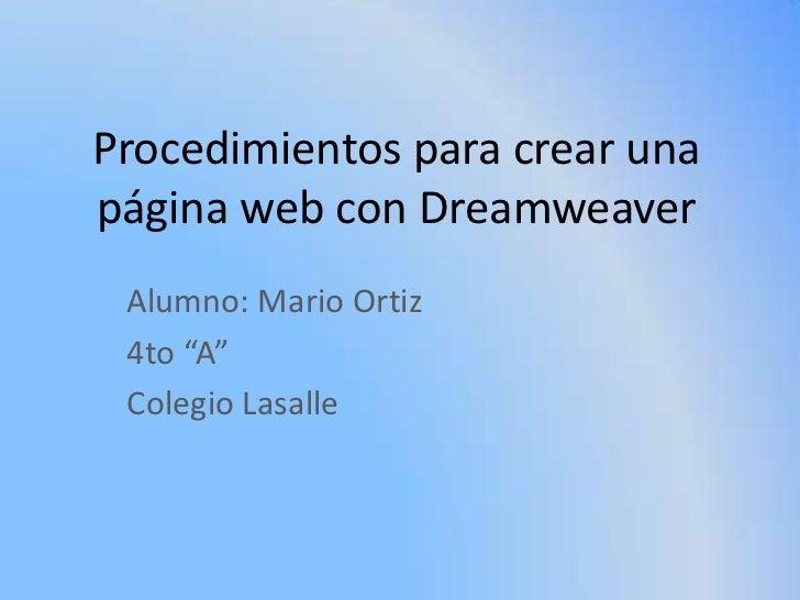 """Procedimientos para crear unapágina web con Dreamweaver Alumno: Mario Ortiz 4to """"A"""" Colegio Lasalle"""