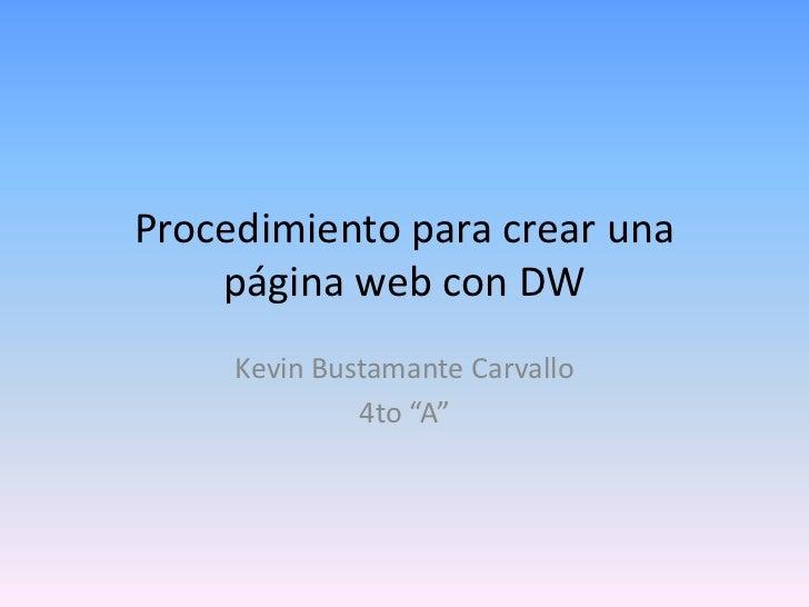 """Procedimiento para crear una    página web con DW     Kevin Bustamante Carvallo              4to """"A"""""""