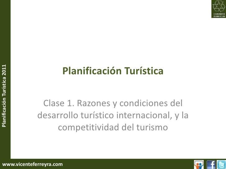 Planificación Turística<br />Clase 1. Razones y condiciones del desarrollo turístico internacional, y la competitividad de...