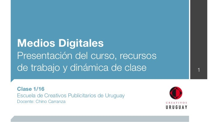 Medios DigitalesPresentación del curso, recursosde trabajo y dinámica de clase                  1Clase 1/16Escuela de Crea...