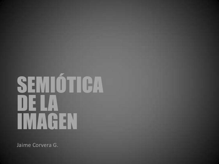 SEMIÓTICADE LAIMAGENJaime Corvera G.