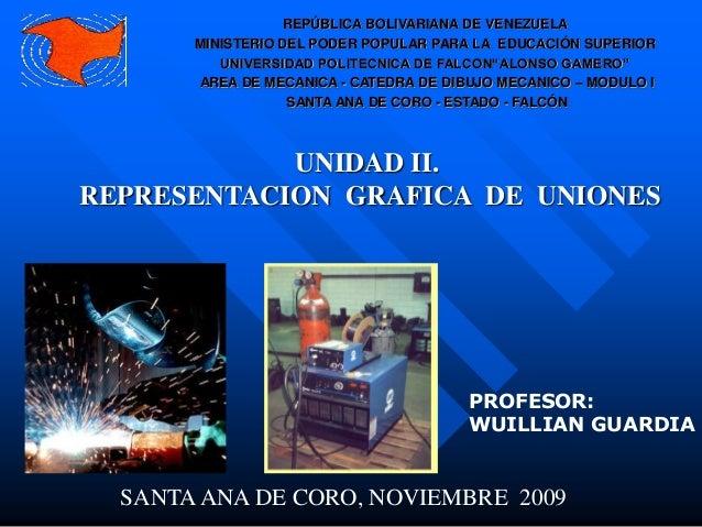 UNIDAD II.REPRESENTACION GRAFICA DE UNIONESPROFESOR:WUILLIAN GUARDIASANTAANA DE CORO, NOVIEMBRE 2009REPÚBLICA BOLIVARIANA ...
