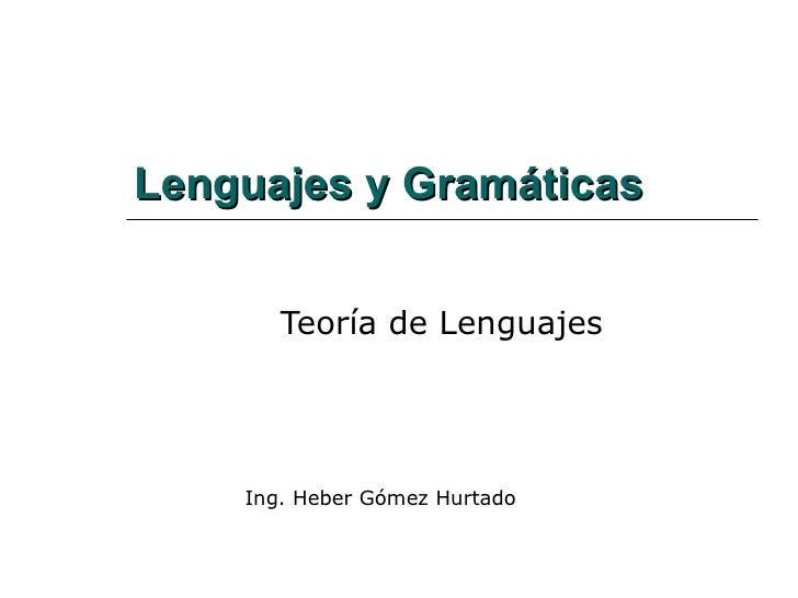 Lenguajes y Gramáticas Teoría de Lenguajes Ing. Heber Gómez Hurtado