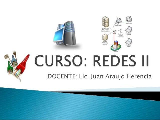 DOCENTE: Lic. Juan Araujo Herencia