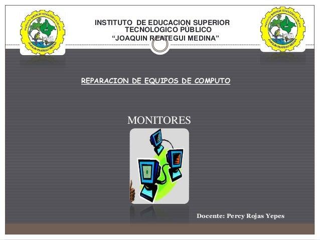 "INSTITUTO DE EDUCACION SUPERIOR TECNOLOGICO PÚBLICO ""JOAQUIN REATEGUI MEDINA"" REPARACION DE EQUIPOS DE COMPUTO MONITORES D..."