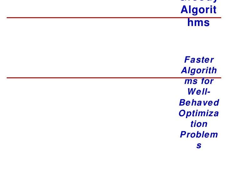 Greedy Algorithms Faster Algorithms for Well-Behaved Optimization Problems