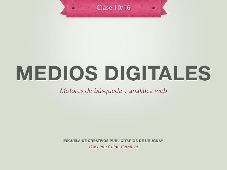 Clase 10/16MEDIOS DIGITALES   Motores de búsqueda y analítica web    ESCUELA DE CREATIVOS PUBLICITARIOS DE URUGUAY        ...