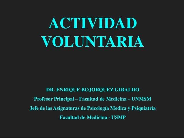 ACTIVIDAD VOLUNTARIA DR. ENRIQUE BOJORQUEZ GIRALDO Profesor Principal – Facultad de Medicina – UNMSM Jefe de las Asignatur...