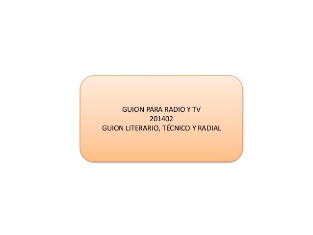 GUION PARA RADIO Y TV 201402 GUION LITERARIO, TÉCNICO Y RADIAL