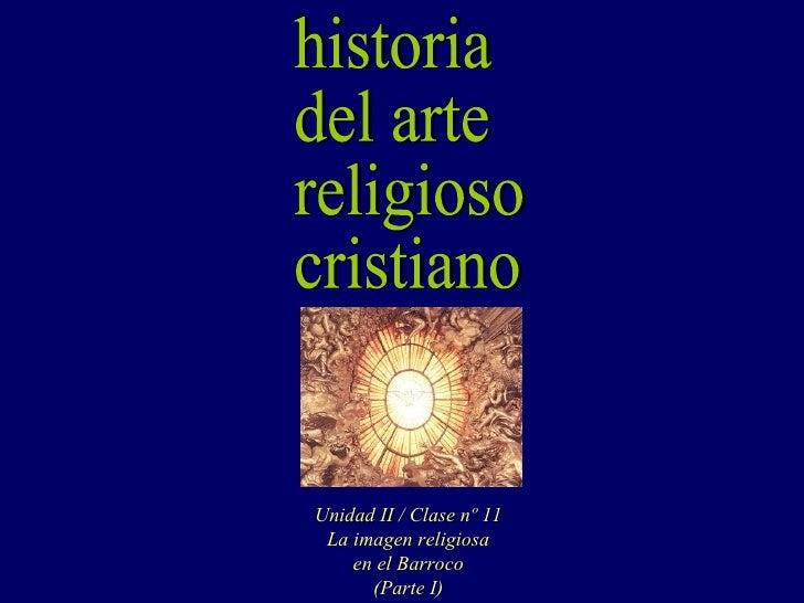 historia del arte religioso cristiano Unidad II / Clase nº 11 La imagen religiosa en el Barroco (Parte I)