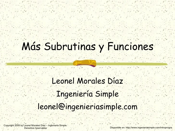 Más Subrutinas y Funciones Leonel Morales Díaz Ingeniería Simple [email_address] Disponible en: http://www.ingenieriasimpl...